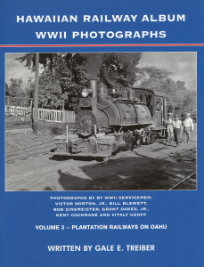 Hawaiian Railway Album WWII Photographs, Volume 3: Plantation Railways on Oahu
